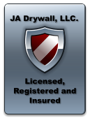 Licensed, Registered and Insured JA Drywall, LLC.