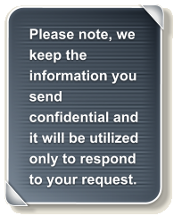 Please note, we keep the information you send confidential and it will be utilized only to respond to your request.